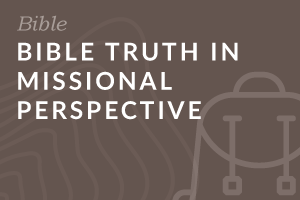 Foundation: Bible Truth in Missional Perspective
