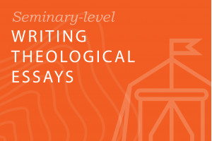 Seminary: Writing Theological Essays